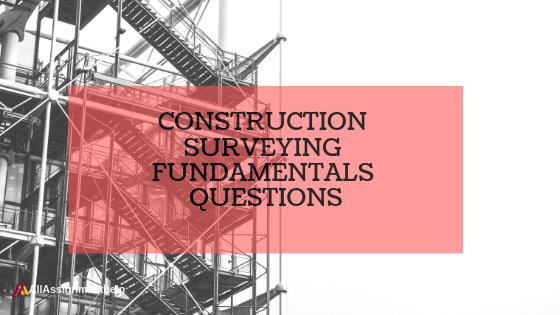 CONSTRUCTION-SURVEYING-FUNDAMENTALS-QUESTIONS