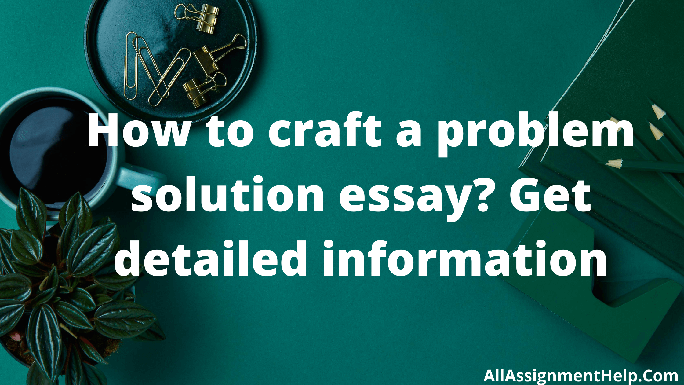 How-to-craft-a-problem-solution-essay